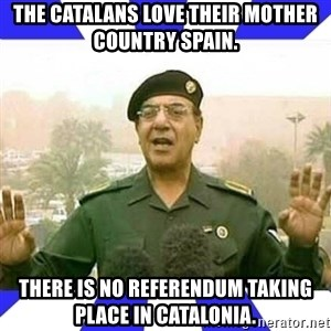 Comical Ali - The Catalans Love Their Mother Country Spain. There is no referendum taking place in Catalonia.