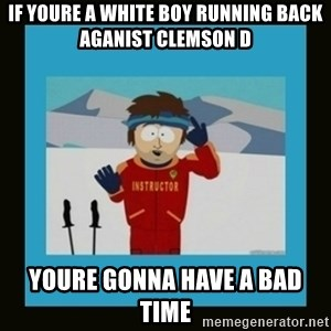 South Park Ski Instructor - If youre a white boY running back aganist clemson d Youre gonna have a bad time