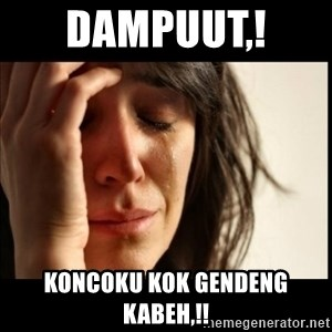 First World Problems - Dampuut,!  Koncoku kok gendeng kabeh,!!