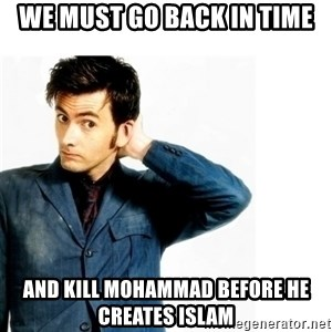 Doctor Who - we must go back in time and kill mohammad before he creates islam