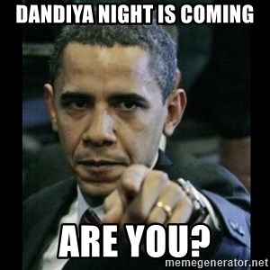 obama pointing - Dandiya night is coming Are you?