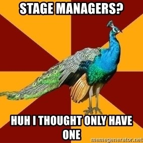 Thespian Peacock - STAGE MANAGERS? HUH I THOUGHT ONLY HAVE ONE