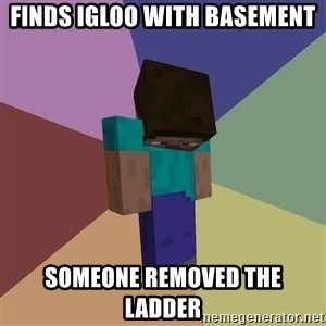 Depressed Minecraft Guy - Finds igloo with basement Someone removed the ladder