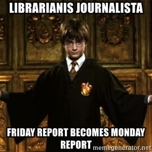 Harry Potter Come At Me Bro - Librarianis journalista friday report becomes monday report