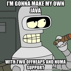 Bender - i'm gonna make my own java with two offheaps and numa support