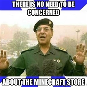 Comical Ali - THERE IS NO NEED TO BE CONCERNED ABOUT THE MINECRAFT STORE