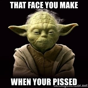 ProYodaAdvice - that face you make when your pissed