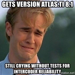 Crying Man - Gets Version Atlas.ti 8.1 Still Crying without tests For Intercoder reliability