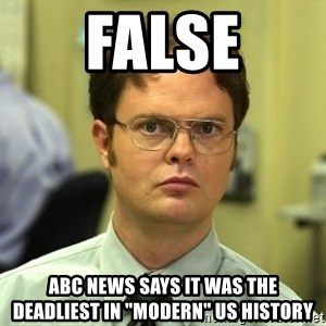 "False guy - False ABC news says it was the deadliest in ""modern"" US history"
