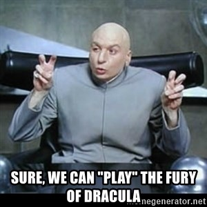 """dr. evil quotation marks - sure, we can """"play"""" the fury of dracula"""