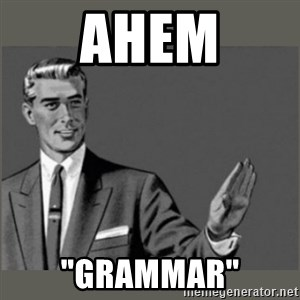 "Bitch, Please grammar - Ahem ""grammar"""
