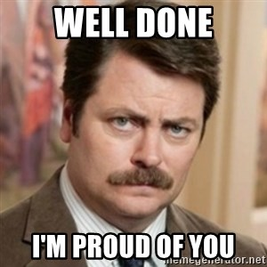 history ron swanson - well done i'm proud of you