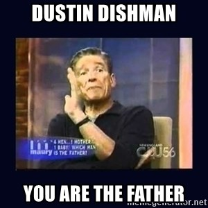 Maury Povich Father - Dustin Dishman You are the father