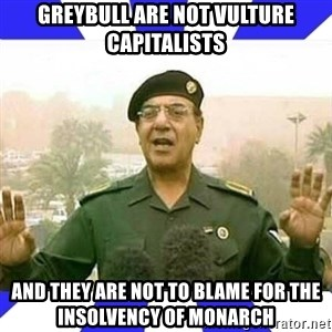 Comical Ali - Greybull are not vulture capitalists and they are not to blame for the insolvency of monarch