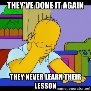 Homer Facepalm - They've done it again they never learn their lesson