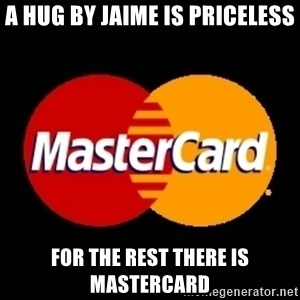 mastercard - A hug by jaime is priceless For the rest there is mastercard