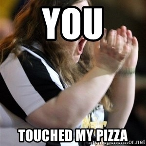 Screaming Fatty - you touched my pizza