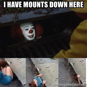 Pennywise in sewer - I have mounts down here