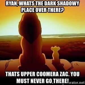 simba mufasa - Ryan, whats the dark shadowy place over there?  Thats upper coomera Zac. You must never go there!