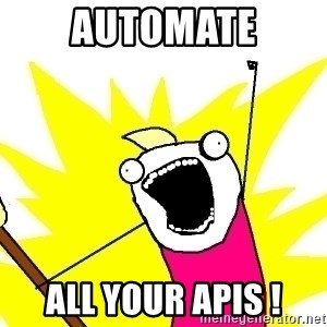 X ALL THE THINGS - AUTOMATE ALL YOUR APIS !