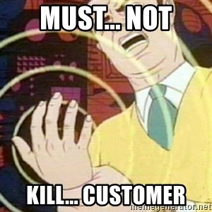must not fap - MUST... NOT KILL... CUSTOMER