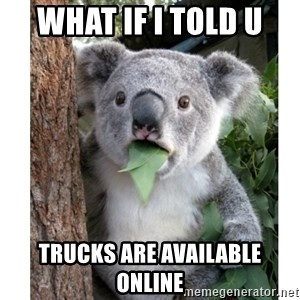 surprised koala - what if i told u  trucks are available online