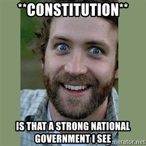 Overly Attached Boyfriend - **constitution** is that a strong national government i see