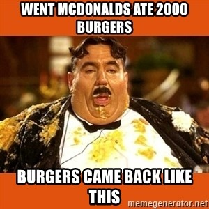 Fat Guy - went mcdonalds ate 2000 burgers burgers came back like this