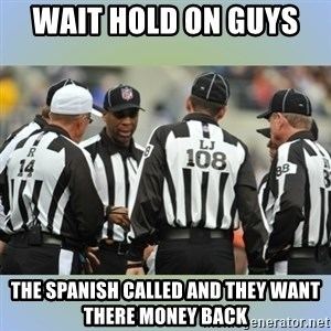 NFL Ref Meeting - wait hold on guys  the spanish called and they want there money back