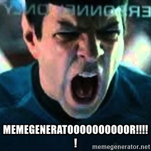 Spock screaming Khan -  MEMEGENERATOOOOOOOOOOR!!!!!