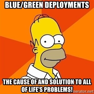 Homer Advice - blue/green deployments the cause of and solution to all of life's problems!