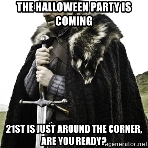 Ned Game Of Thrones - The HALLOWEEN PARTY IS COMING 21ST IS JUST AROUND THE CORNER, ARE YOU READY?