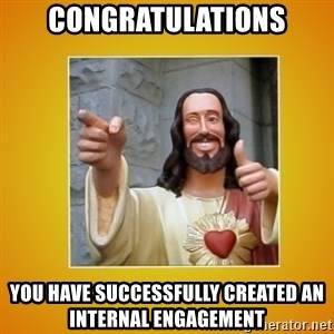 Buddy Christ - Congratulations you have successfully created an internal engagement