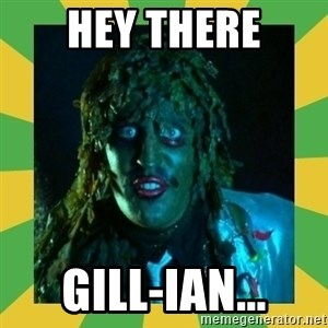 Old Greg - Hey there GILL-ian...