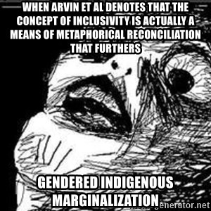 Omg Rage Guy - When arvin et al denotes that the concept of INCLUSIVity is actually a means of metaphorical reconciliation that furthers  gendered indigenous marginalization