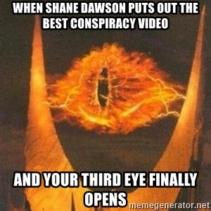 Eye of Sauron - When shane dawson puts out the best conspiracy video and your third eye finally opens