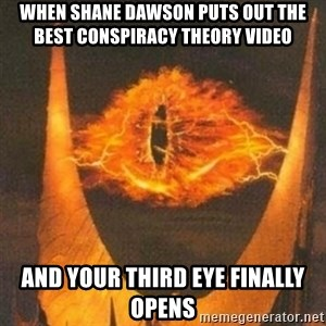 Eye of Sauron - when shane dawson puts out the best conspiracy theory video and your third eye finally opens