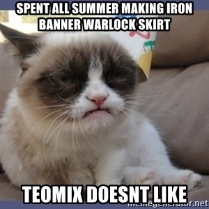 Birthday Grumpy Cat - Spent all summer making iron banner warlock sKirT Teomix doesnt like