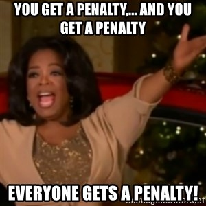 The Giving Oprah - You get a penalty,... and you get a penalty everyone gets a penalty!