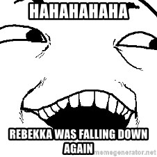 I see what you did there - Hahahahaha Rebekka was falling down again