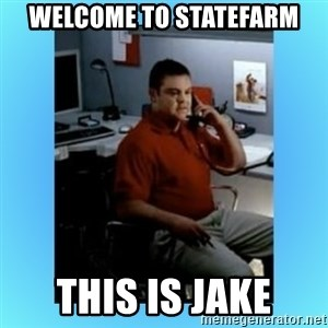 jake from statefarm - WelCome to StaTeFaRm This is jake