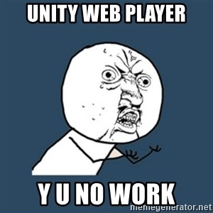 y u no work - Unity Web player y u no work