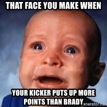 Very Sad Kid - That face you make when Your kicker puts up more points than brady