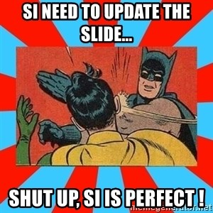 Batman Bitchslap - SI Need to update the slide... shut up, SI is Perfect !