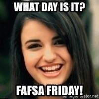 Friday Derp - What day is it? FAFSA Friday!