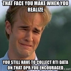 James Van Der Beek - that face you make when you realize you still have to collect rti data on that dpr you encouraged