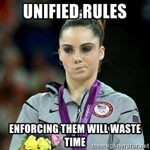 Not Impressed McKayla - Unified rules  Enforcing them Will waste tIme
