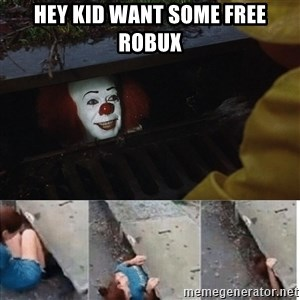 Pennywise in sewer - hey kid want some free robux