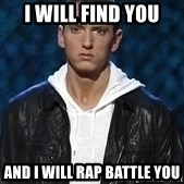 Eminem - I will find you And i will rap battle you