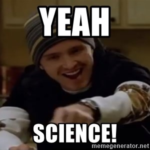 Science Bitch! - Yeah  Science!